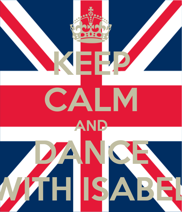 KEEP CALM AND DANCE WITH ISABEL