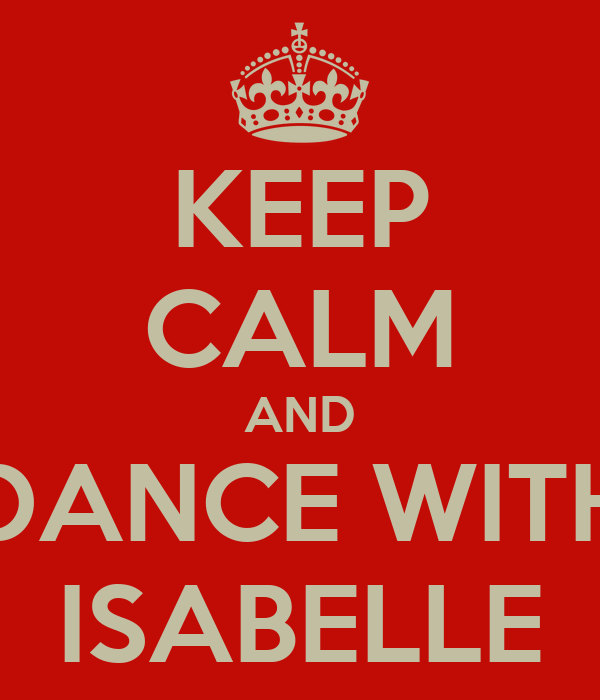 KEEP CALM AND DANCE WITH ISABELLE