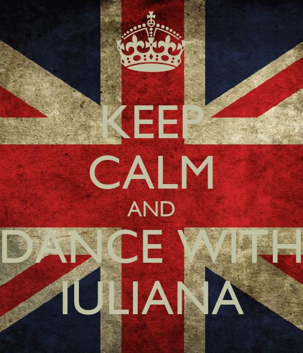 KEEP CALM AND DANCE WITH IULIANA