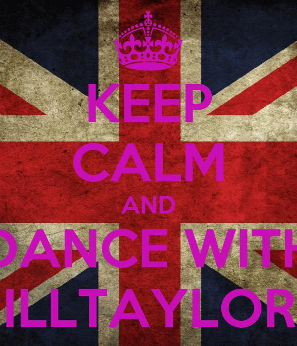 KEEP CALM AND DANCE WITH JILLTAYLOR!!