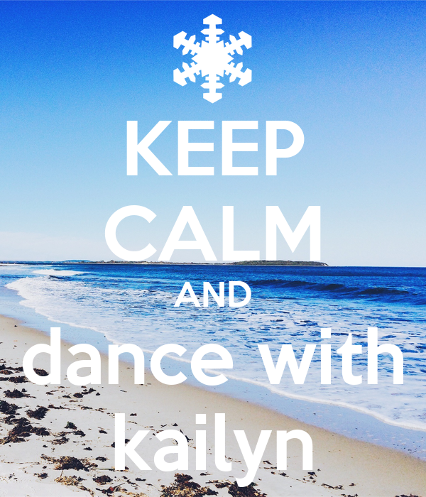 KEEP CALM AND dance with kailyn