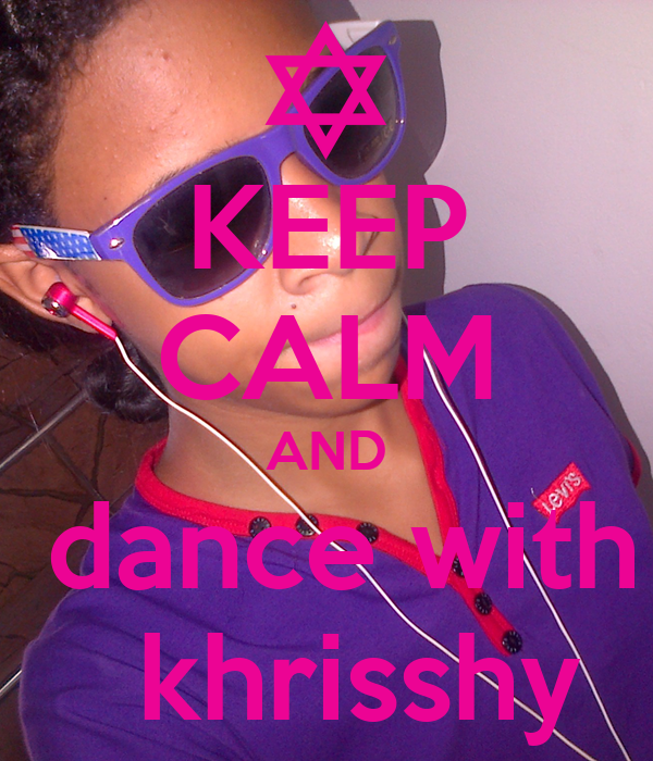KEEP CALM AND  dance with   khrisshy