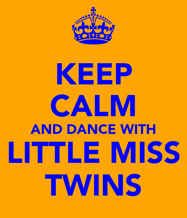 KEEP CALM AND DANCE WITH LITTLE MISS TWINS