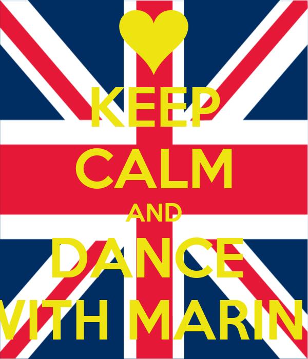 KEEP CALM AND DANCE  WITH MARINE