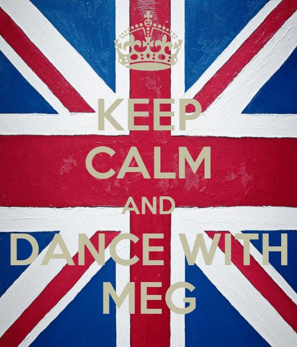 KEEP CALM AND DANCE WITH MEG