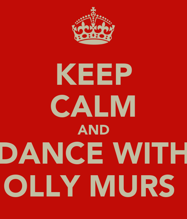 KEEP CALM AND DANCE WITH OLLY MURS
