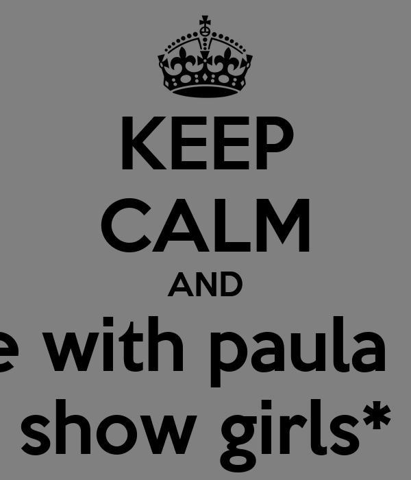 KEEP CALM AND dance with paula lopez show girls*