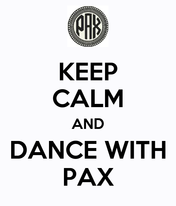 KEEP CALM AND DANCE WITH PAX