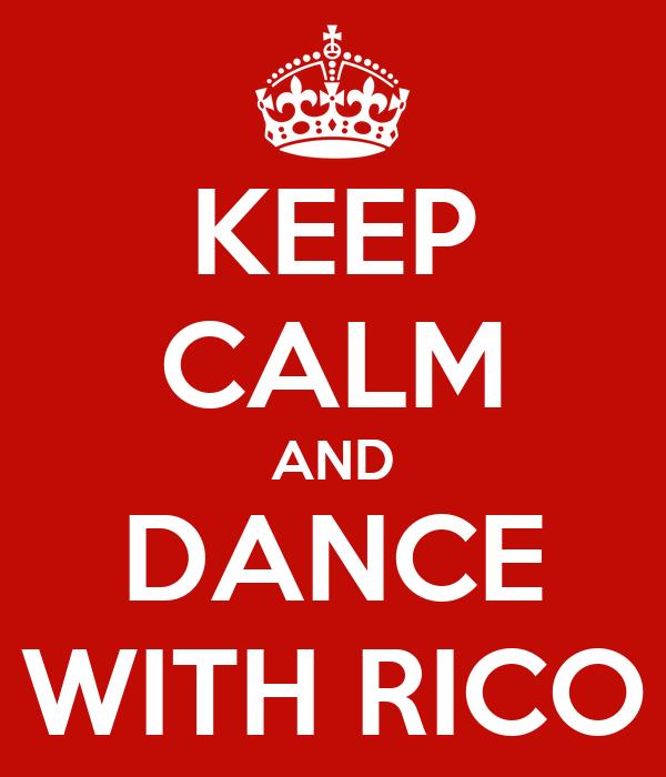 KEEP CALM AND DANCE WITH RICO