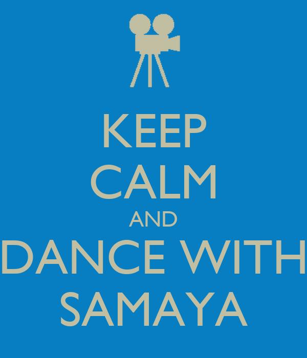 KEEP CALM AND DANCE WITH SAMAYA