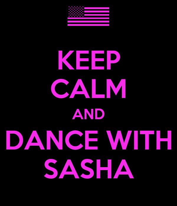 KEEP CALM AND DANCE WITH SASHA