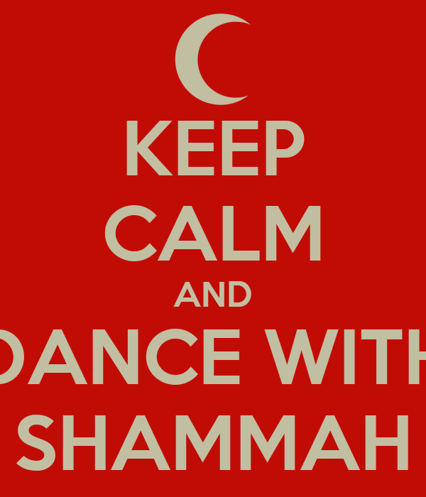 KEEP CALM AND DANCE WITH SHAMMAH