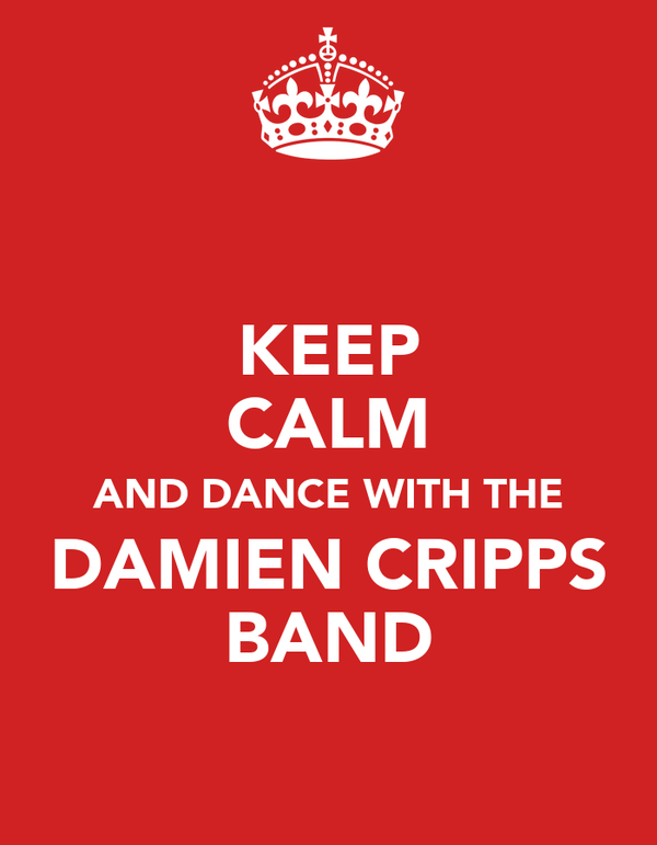 KEEP CALM AND DANCE WITH THE DAMIEN CRIPPS BAND