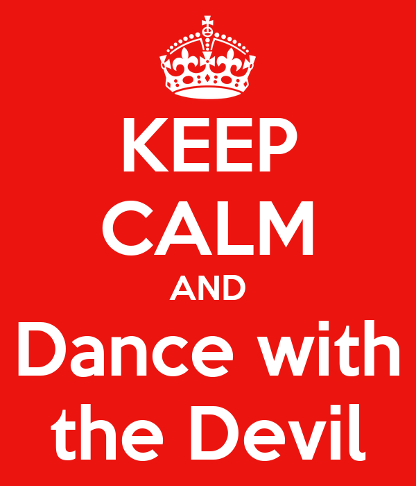 KEEP CALM AND Dance with the Devil