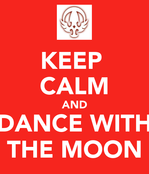 KEEP  CALM AND DANCE WITH THE MOON