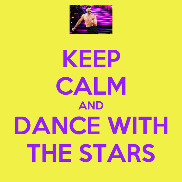 KEEP CALM AND DANCE WITH THE STARS