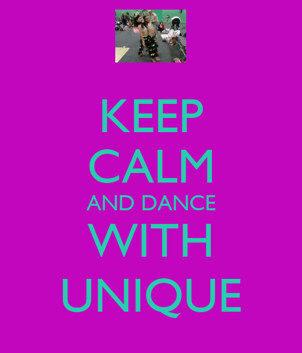KEEP CALM AND DANCE WITH UNIQUE