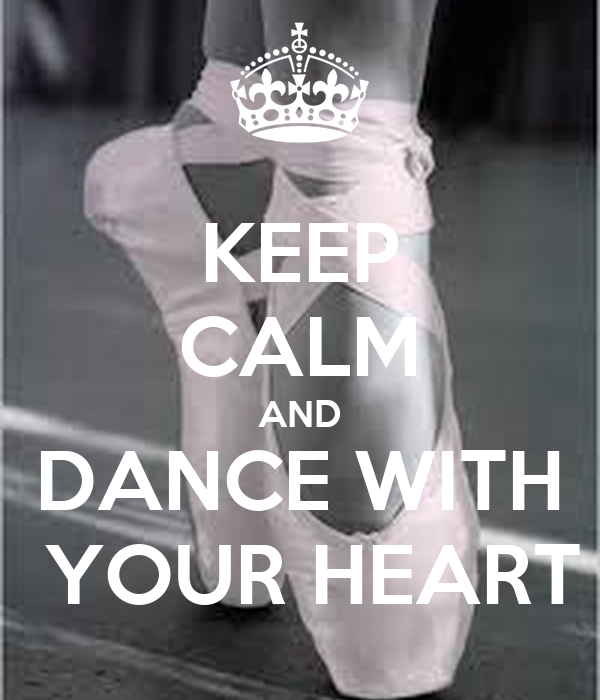 KEEP CALM AND DANCE WITH  YOUR HEART