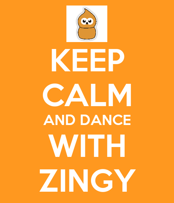 KEEP CALM AND DANCE WITH ZINGY