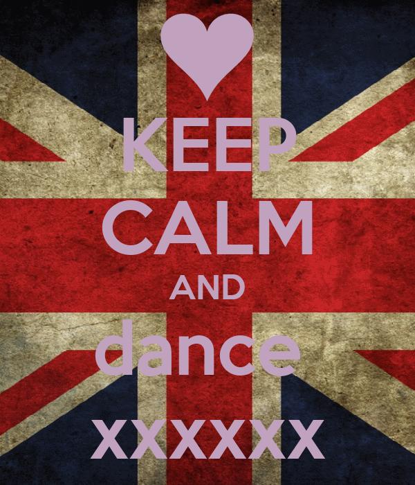 KEEP CALM AND dance  xxxxxx