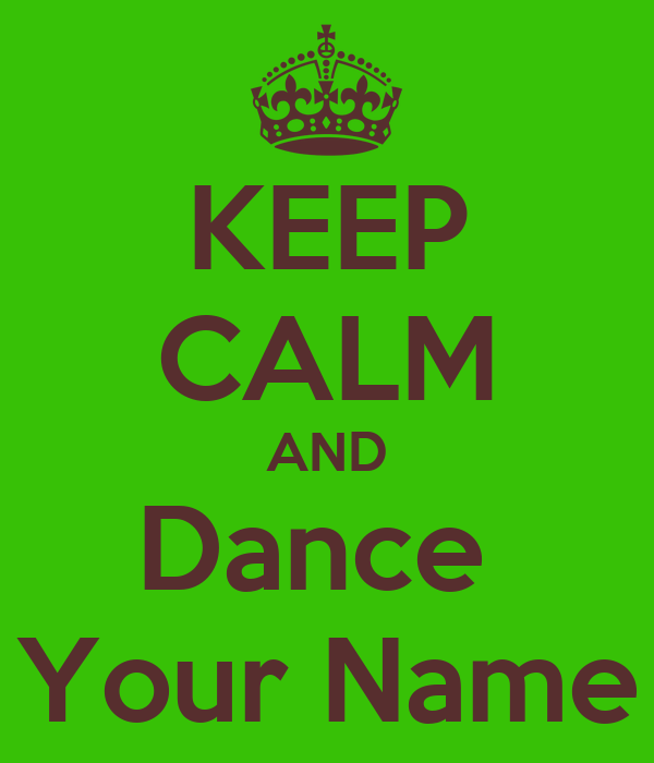 KEEP CALM AND Dance  Your Name