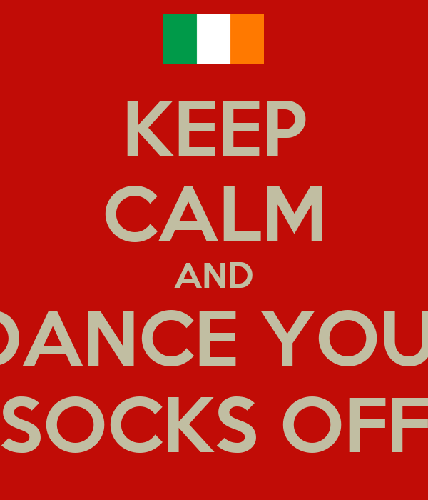 KEEP CALM AND  DANCE YOUR SOCKS OFF