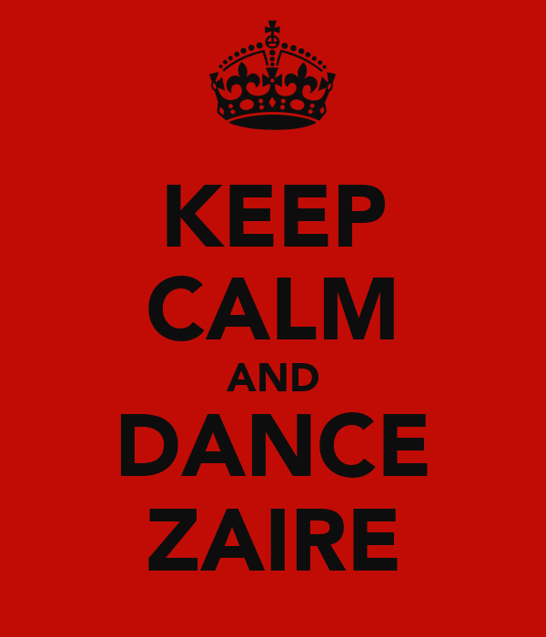 KEEP CALM AND DANCE ZAIRE