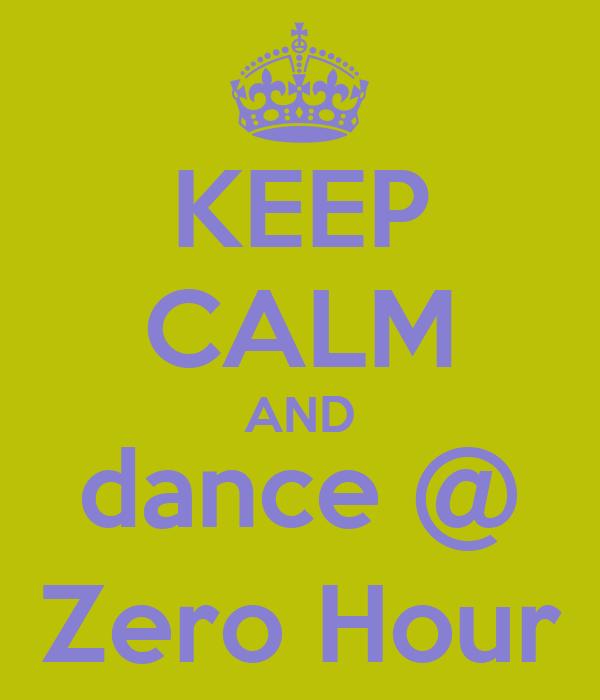 KEEP CALM AND dance @ Zero Hour