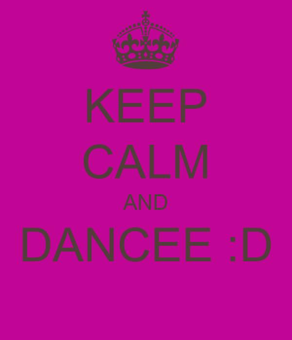 KEEP CALM AND DANCEE :D