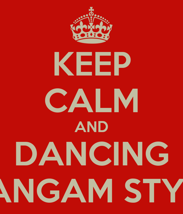 KEEP CALM AND DANCING GANGAM STYLE