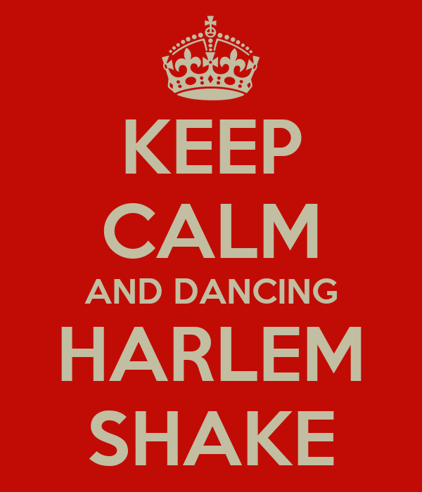 KEEP CALM AND DANCING HARLEM SHAKE