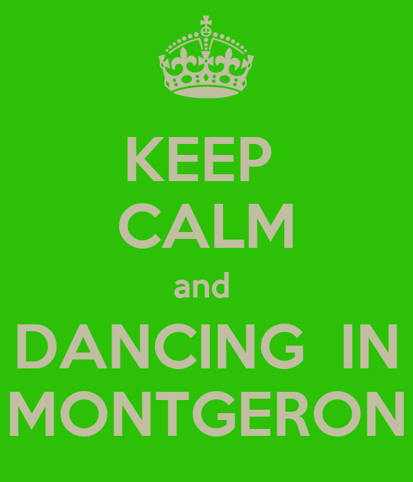 KEEP  CALM and  DANCING  IN MONTGERON