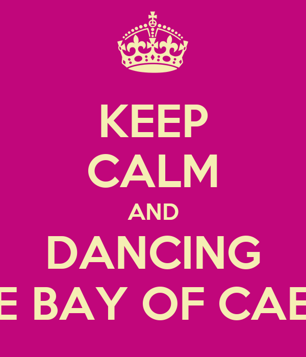 KEEP CALM AND DANCING IN THE BAY OF CAESARS