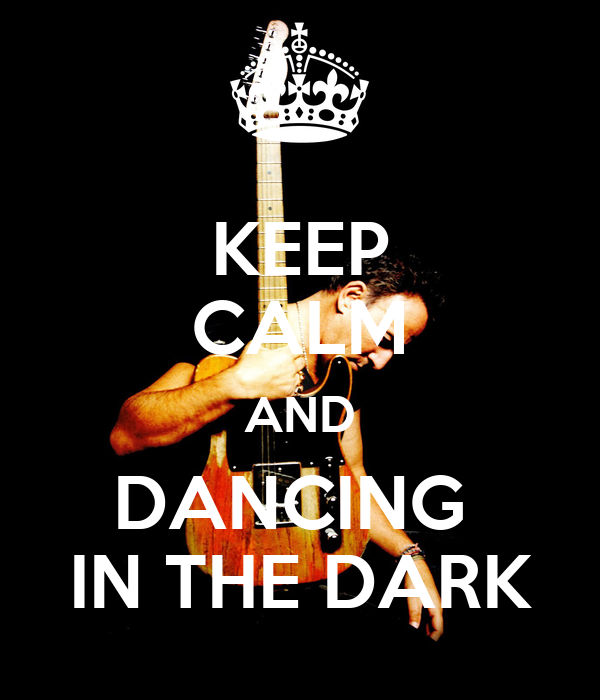 KEEP CALM AND DANCING  IN THE DARK