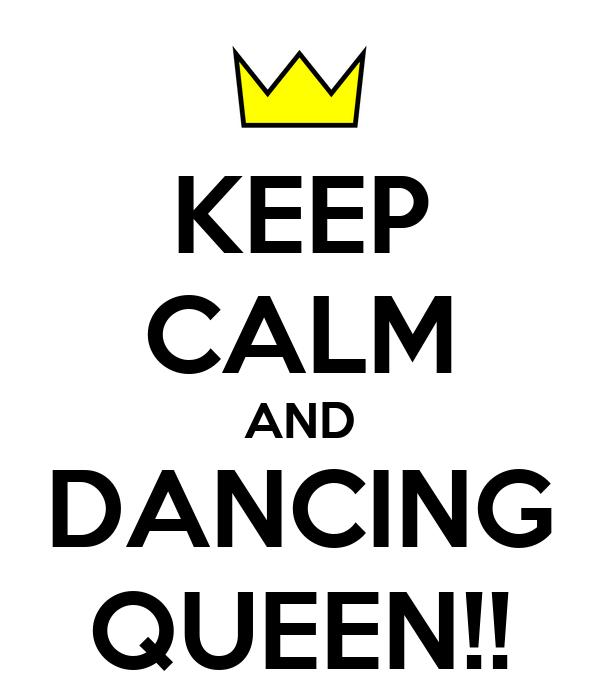 KEEP CALM AND DANCING QUEEN!!