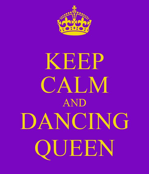 KEEP CALM AND DANCING QUEEN