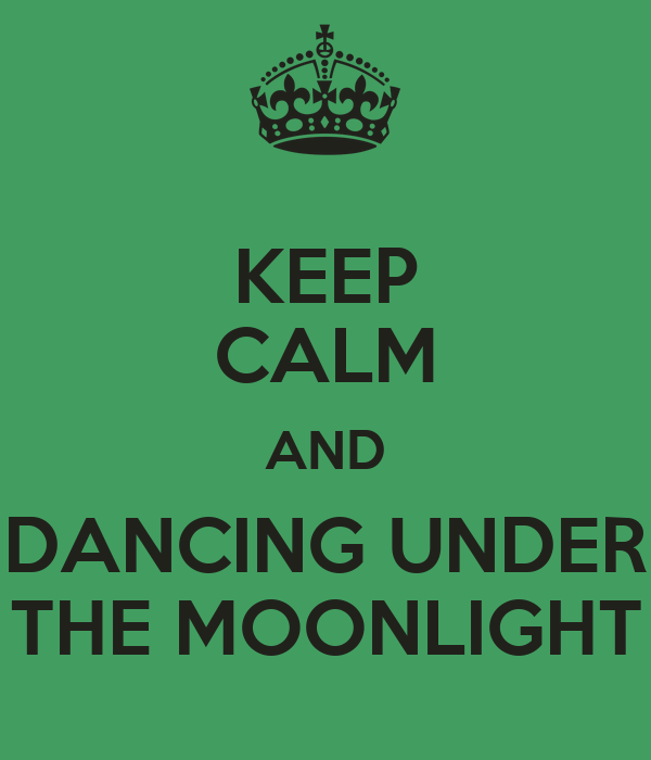 KEEP CALM AND DANCING UNDER THE MOONLIGHT