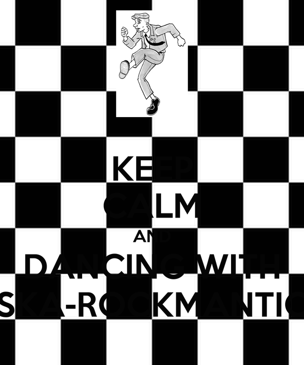 KEEP CALM AND DANCING WITH SKA-ROCKMANTIC