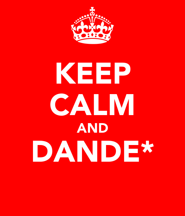 KEEP CALM AND DANDE*
