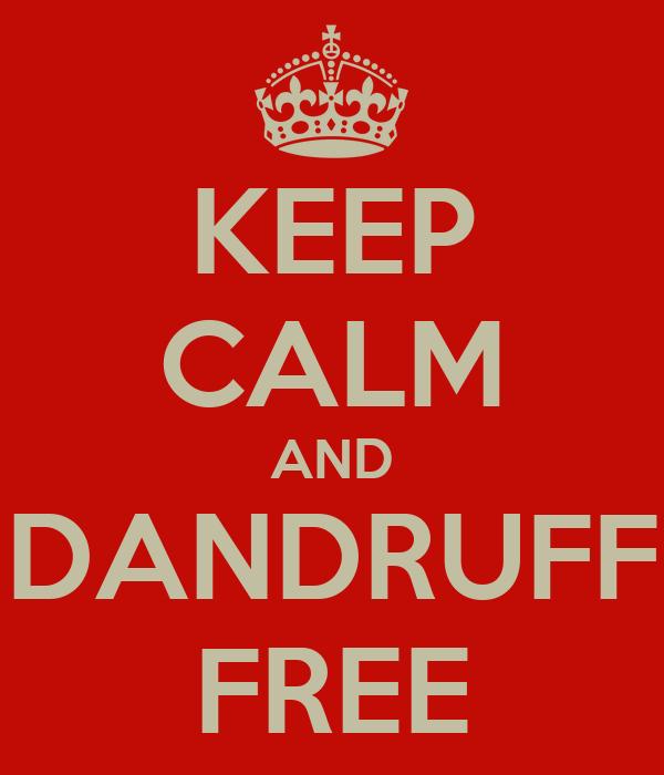 KEEP CALM AND DANDRUFF FREE
