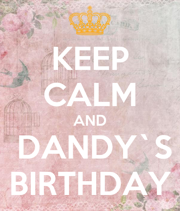 KEEP CALM AND  DANDY`S BIRTHDAY