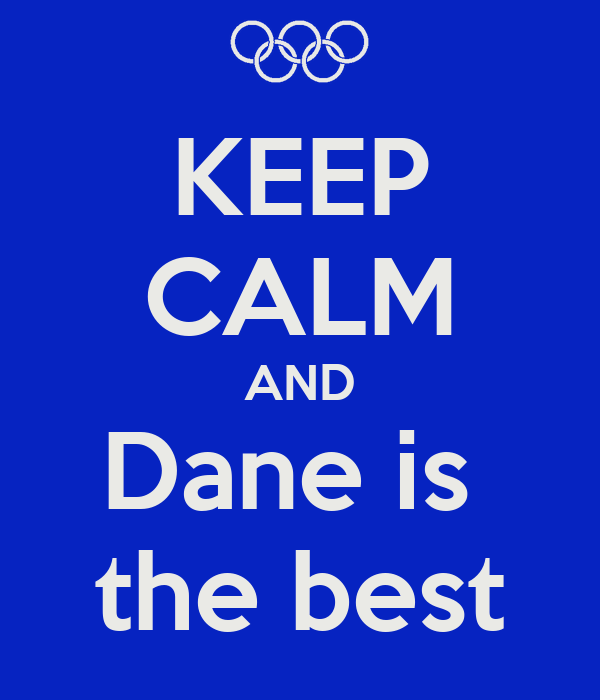 KEEP CALM AND Dane is  the best