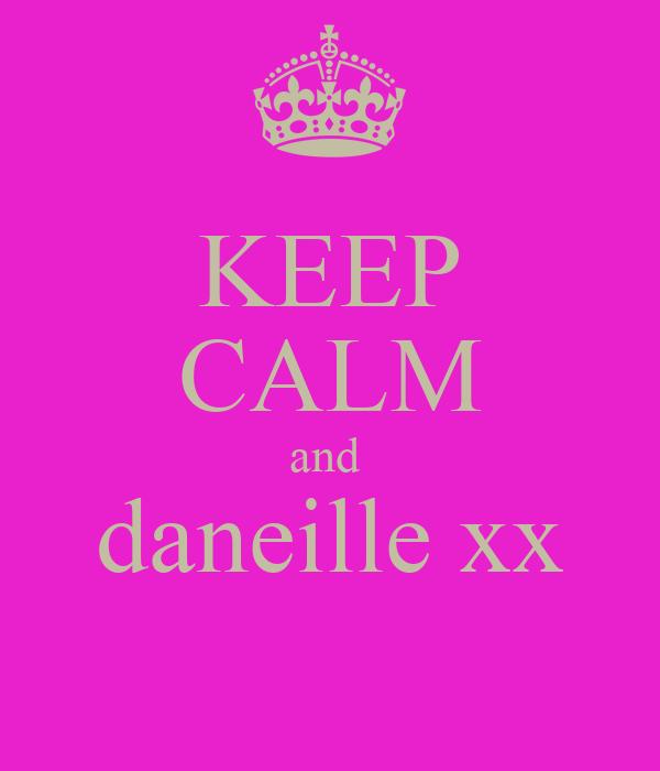 KEEP CALM and  daneille xx