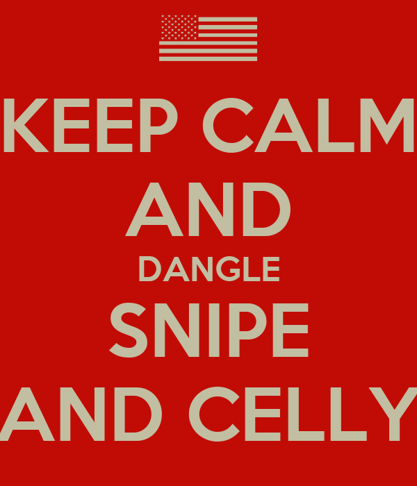 KEEP CALM AND DANGLE SNIPE AND CELLY