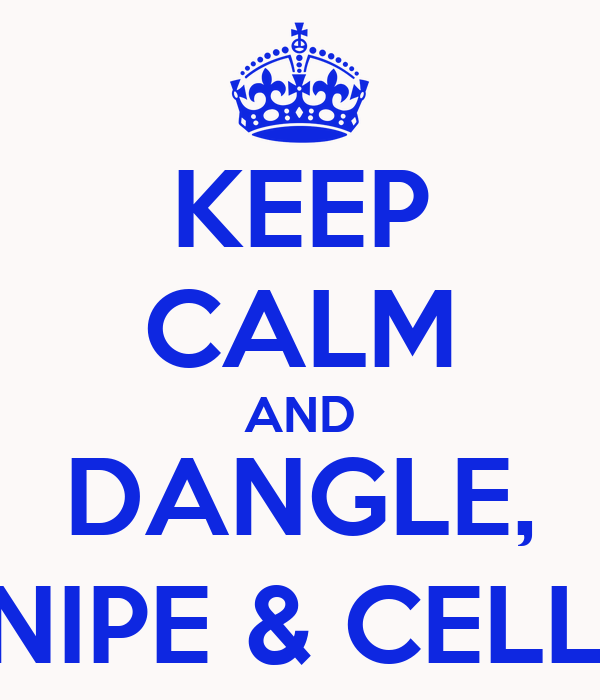 KEEP CALM AND DANGLE, SNIPE & CELLY