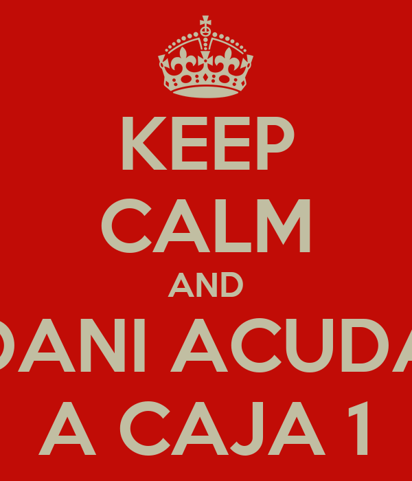 KEEP CALM AND DANI ACUDA A CAJA 1