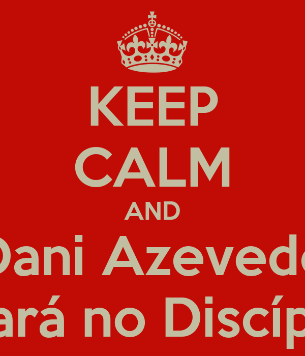 KEEP CALM AND Dani Azevedo Estará no Discípulo
