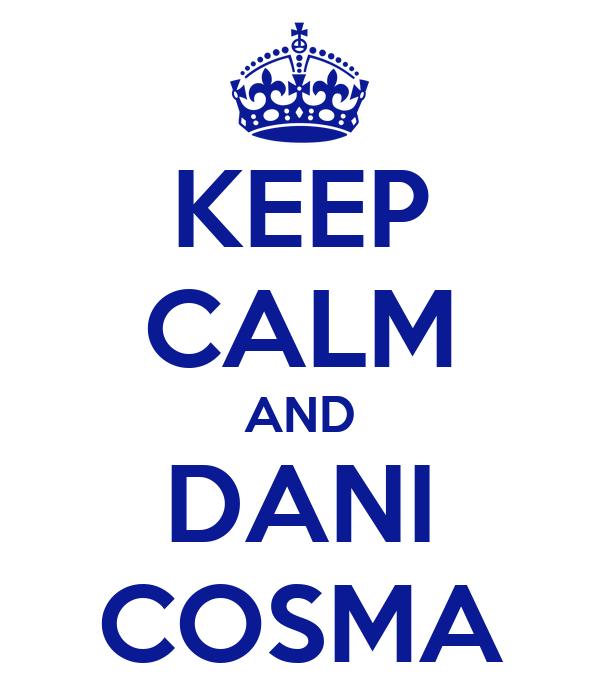 KEEP CALM AND DANI COSMA