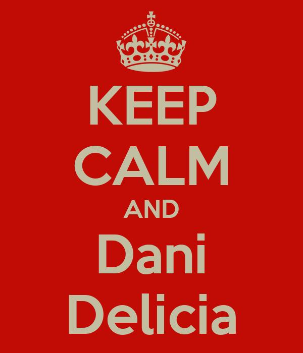 KEEP CALM AND Dani Delicia