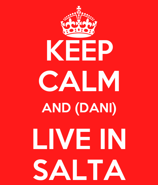 KEEP CALM AND (DANI) LIVE IN SALTA